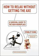 How to Relax Without Getting the Axe: A Survival Guide to the New Work-ExLibrary