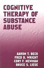 Cognitive Therapy of Substance Abuse by Beck, Aaron T., Wright, Fred D., Newman