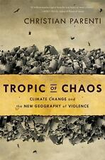 Tropic of Chaos: Climate Change and the New Geography of Violence, Parenti, Chri