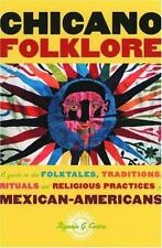 Chicano Folklore : A Guide to the Folktales, Traditions, Rituals and...