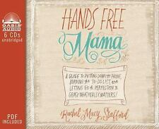 Hands Free Mama : A Guide to Putting down the Phone, Burning the To-Do List, an…