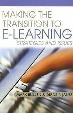Making the Transition to E-learning: Strategies and Issues Mark Bullen Hardcove