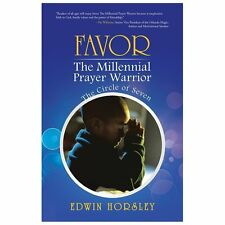 Favor, the Millennial Prayer Warrior : The Circle of Seven by Edwin Horsley...