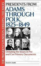 Presidents from Adams through Polk, 1825-1849: Debating the Issues in Pro and Co