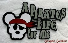 DISNEY PIRATE Themed Die Cut Title for Scrapbook Pages - A Pirate Life - SSFFDeb
