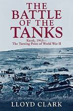 The Battle of the Tanks : Kursk 1943 by Lloyd Clark (2011, Hardcover)
