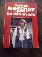 ALPINISMO - REINHOLD MESSNER LA MIA STRADA DALL'OGLIO EDITORE, 1983 I EDIZIONE
