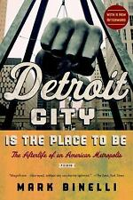 Detroit City Is the Place to Be : The Afterlife of an American Metropolis by...