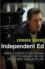 Independent Ed: Inside a Career of Big Dreams, Little Movies, and the Twelve Bes