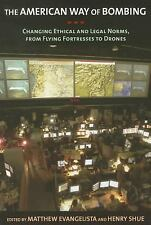 The American Way of Bombing: Changing Ethical and Legal Norms, from Flying Fortr