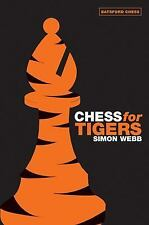 Batsford Chess Bks.: Chess for Tigers by Simon Webb (2006, Paperback)