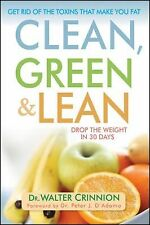 Clean, Green, and Lean : Get Rid of the Toxins That Make You Fat by Toni A....
