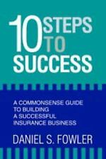 10 Steps to Success : A Commonsense Guide to Building a Successful Insurance...