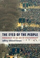 The Eyes of the People: Democracy in an Age of Spectatorship, Green, Jeffrey Edw