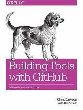Building Tools with GitHub : Customize Your Workflow by Chris Dawson and Ben...
