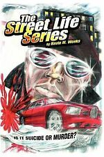 The Street Life Series : Is It Suicide or Murder? by Kevin M. Weeks (2006,...