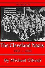 The History of the Cleveland Nazis : 1933 - 1945 by Michael Cikraji (2014,...