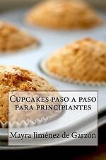 Cupcakes Paso a Paso para Principiantes : 29 Exquisitas Recetas de Cupcakes...