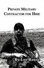Private Military Contractor for Hire by Lee Rouse (2008, Paperback)