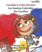 Caroline's Color Dreams : Spanish and English Dual Text by Tanner Call (2015,...