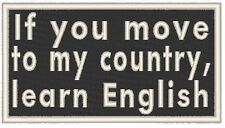 If you move to my country, learn English. Biker Embroidery Iron-On Patch