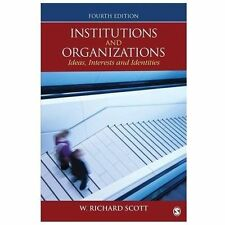 Institutions and Organizations: Ideas, Interests, and Identities by Scott, W. R