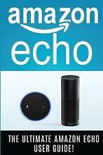AMAZON ECHO: the Ultimate Amazon Echo User Guide! : Amazon Echo, Amazon Echo...