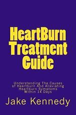 HeartBurn Treatment Guide : Understanding the Causes of Heartburn and...