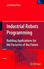 Industrial Robots Programming: Building Applications for the Factories of the Fu