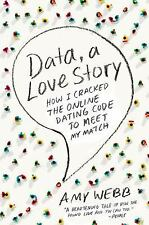 Data, a Love Story : How I Cracked the Online Dating Code to Meet My Match by...
