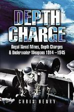 Depth Charge: Mines, Depth Charges And Underwater Weapons, 1914-1945
