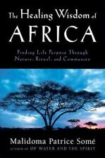 The Healing Wisdom of Africa: Finding Life Purpose Through Nature, Ritual, and C