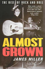 Almost Grown: The Rise of Rock and Roll, James Miller