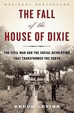 The Fall of the House of Dixie: The Civil War and the Social Revolution That Tra