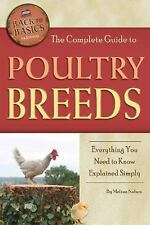 Back to Basics: The Complete Guide to Poultry Breeds : Everything You Need to...