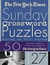 The New York Times Sunday Crossword Puzzles Volume 27: 50 Sunday Puzzles from t