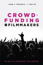 Crowdfunding for Filmmakers : The Way to a Successful Film Campaign- 2nd...