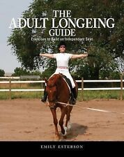 Adult Longeing Guide: Exercises to Build an Independent Seat, Emily Esterson, Ne