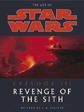 The Art of Star Wars : Episode III Revenge of the Sith by J. W. Rinzler 2005, HC