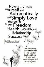 How to Live with Yourself and Automatically and Simply Love Yourself to Pure...