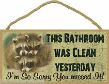 "Raccoon Bathroom Was Clean Yesterday Sign Plaque Lodge Cabin Bath Decor 5""x10"""