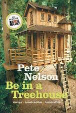 Be in a Treehouse : Design - Construction - Inspiration by Pete Nelson (2014,...
