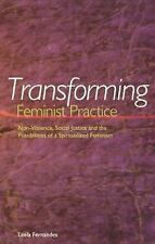 Transforming Feminist Practice : Non-Violence, Social Justice and the...