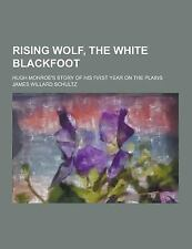 Rising Wolf, the White Blackfoot; Hugh Monroe's Story of His First Year on...