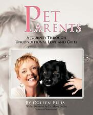 Pet Parents : A Journey Through Unconditional Love and Grief by Coleen Ellis...