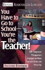 You Have to Go to School--You're the Teacher!: 250 Classroom Management Strategi