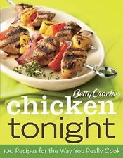Betty Crocker Chicken Tonight : 100 Recipes for the Way You Really Cook by...