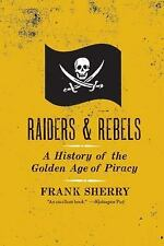 Raiders and Rebels : A History of the Golden Age of Piracy pirates