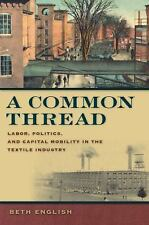A Common Thread: Labor, Politics, And Capital Mobility in the Textile Industry (