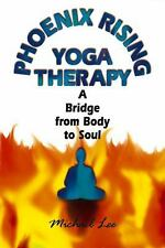 Phoenix-Rising Yoga Therapy : A Bridge from Body to Soul by Michael Lee...
